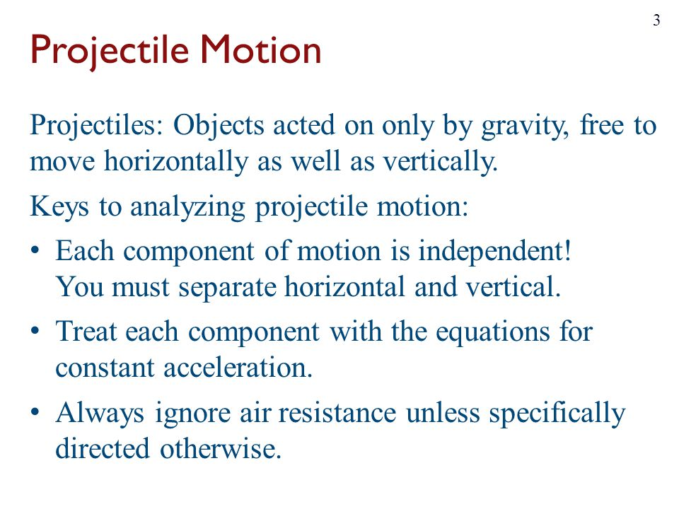 Projectile Motion Projectiles: Objects acted on only by gravity, free to move horizontally as well as vertically.