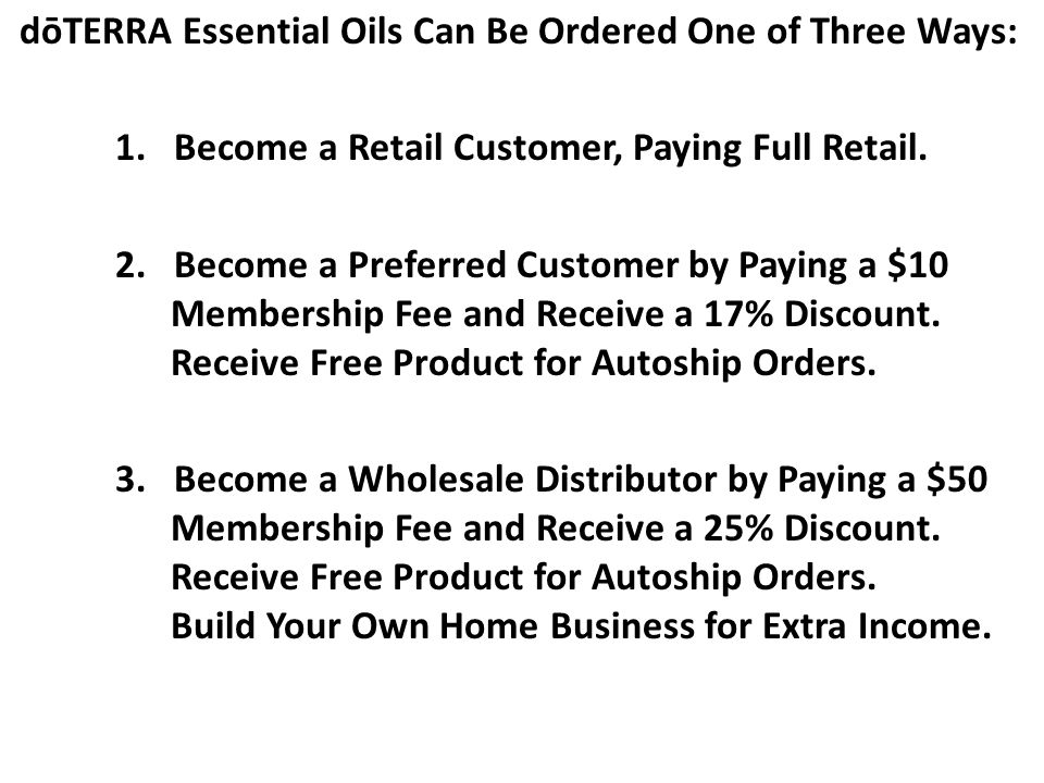 dōTERRA Essential Oils Can Be Ordered One of Three Ways: 1