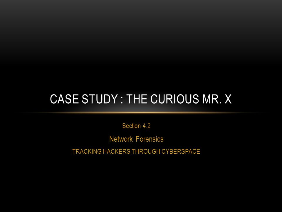 Case study : The curious mr. x