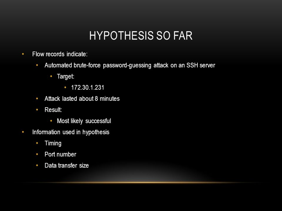 Hypothesis so far Flow records indicate:
