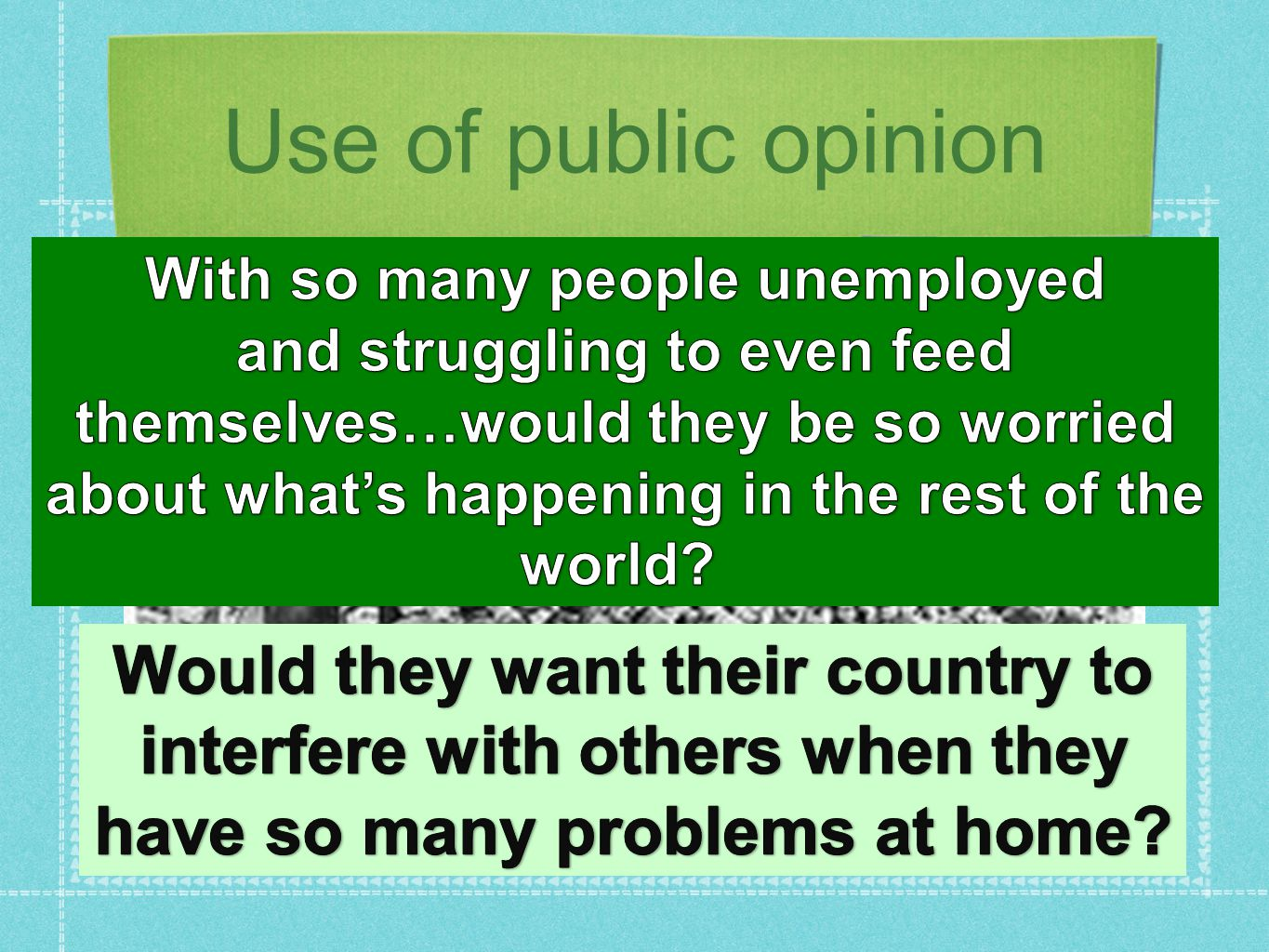 Use of public opinion Would they want their country to