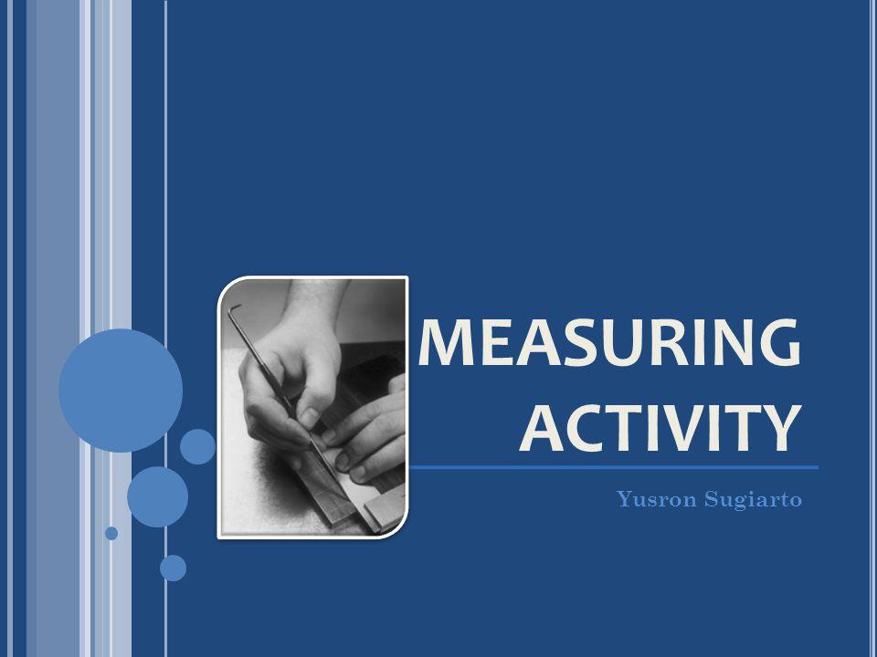 MEASURING ACTIVITY Yusron Sugiarto