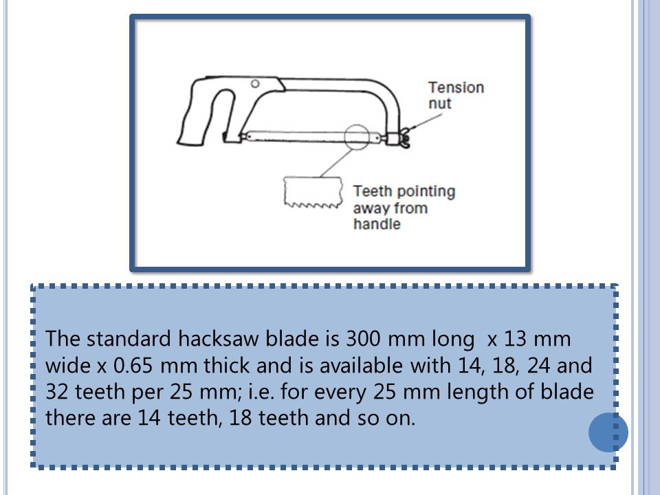 The standard hacksaw blade is 300 mm long x 13 mm wide x 0