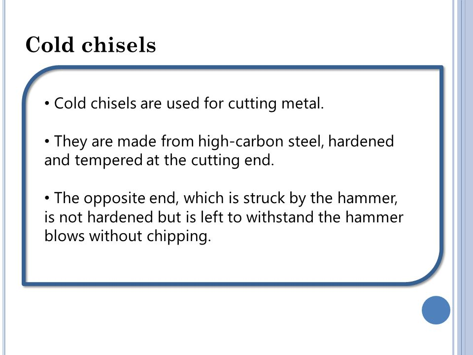 Cold chisels Cold chisels are used for cutting metal.