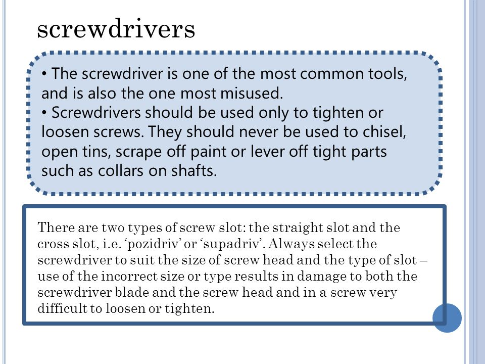 screwdrivers The screwdriver is one of the most common tools, and is also the one most misused.
