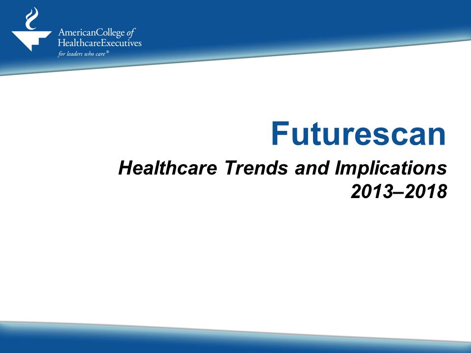 Healthcare Trends and Implications 2013–2018