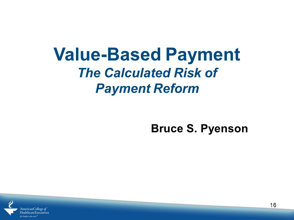 Value-Based Payment The Calculated Risk of Payment Reform