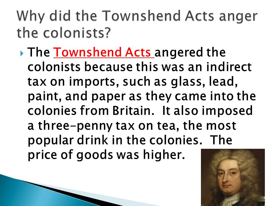 Why did the Townshend Acts anger the colonists