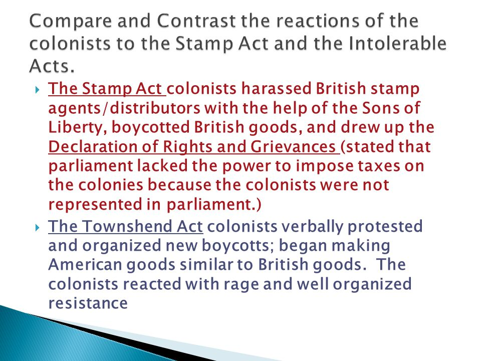 Compare and Contrast the reactions of the colonists to the Stamp Act and the Intolerable Acts.