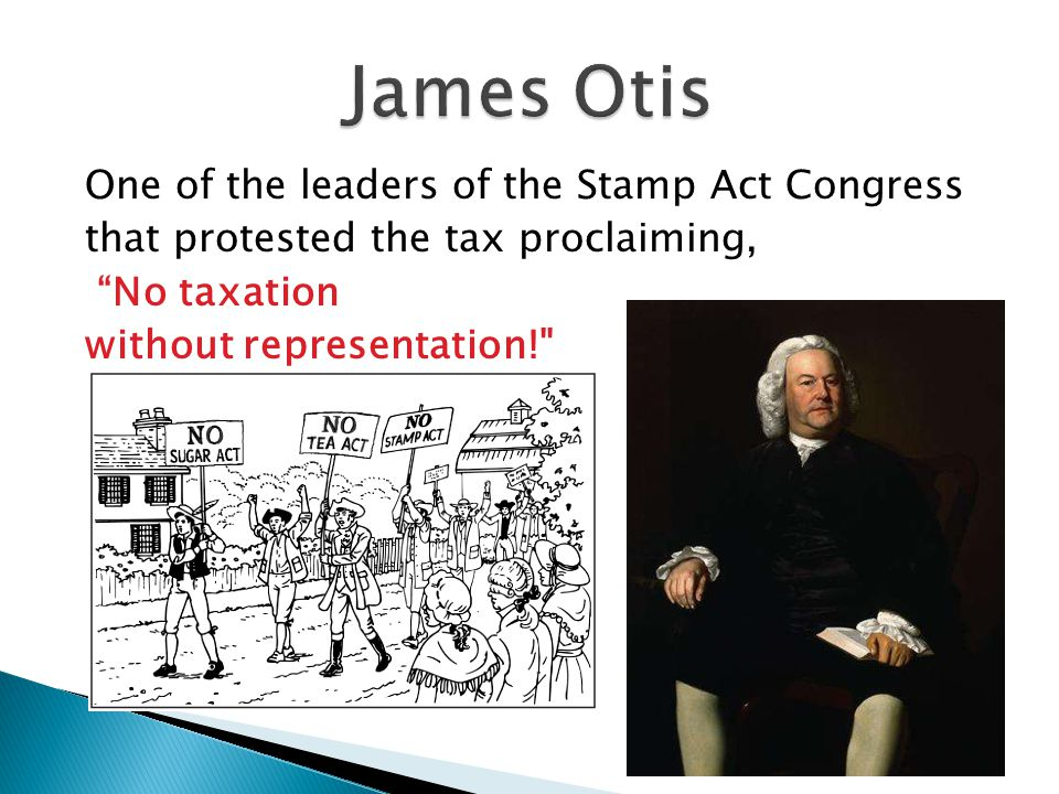 James Otis One of the leaders of the Stamp Act Congress