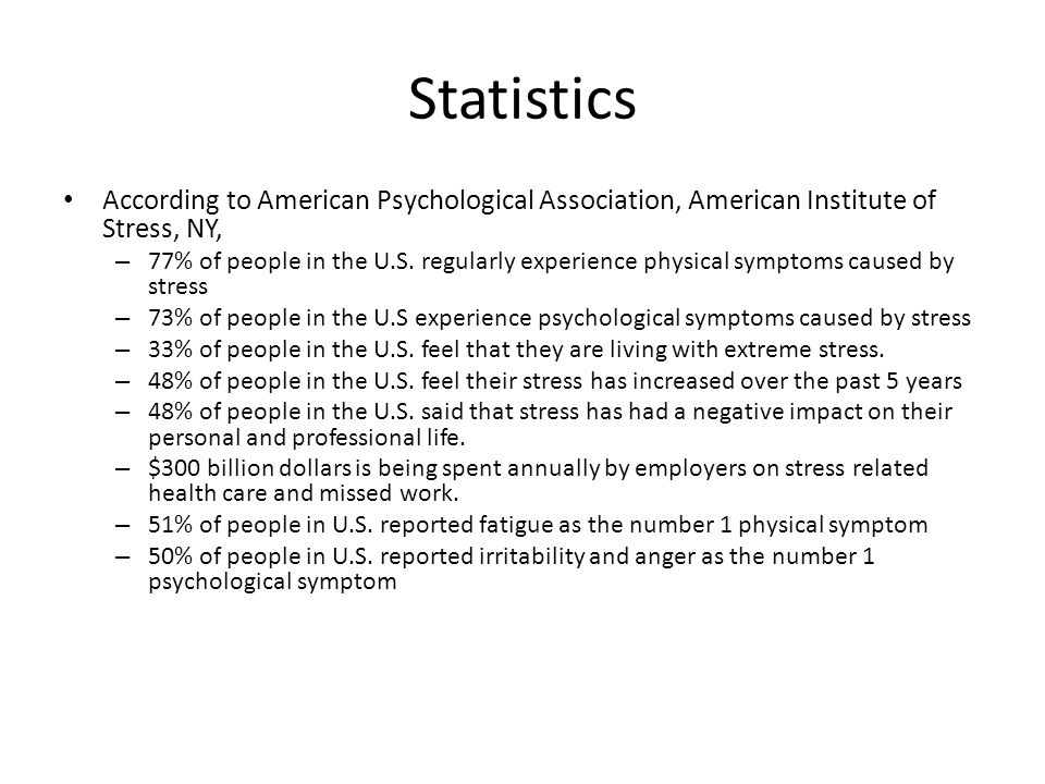 Statistics According to American Psychological Association, American Institute of Stress, NY,