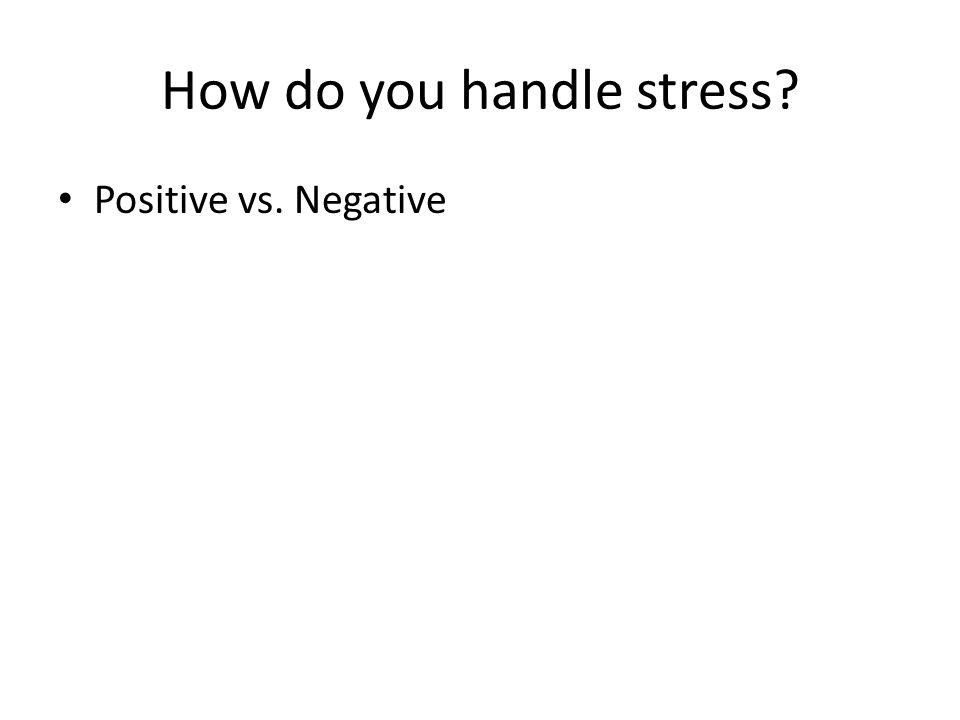 How do you handle stress