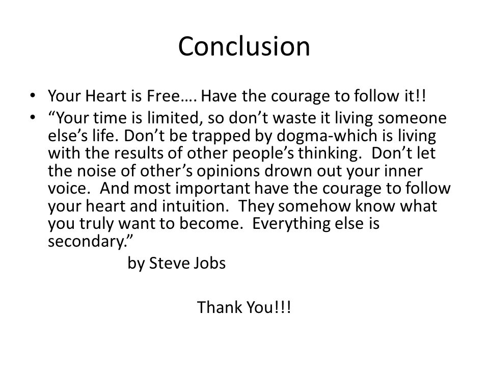 Conclusion Your Heart is Free…. Have the courage to follow it!!