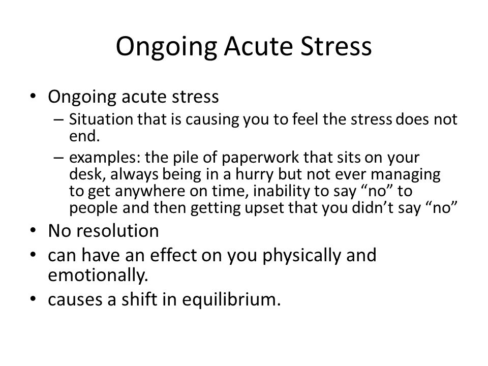Ongoing Acute Stress Ongoing acute stress No resolution