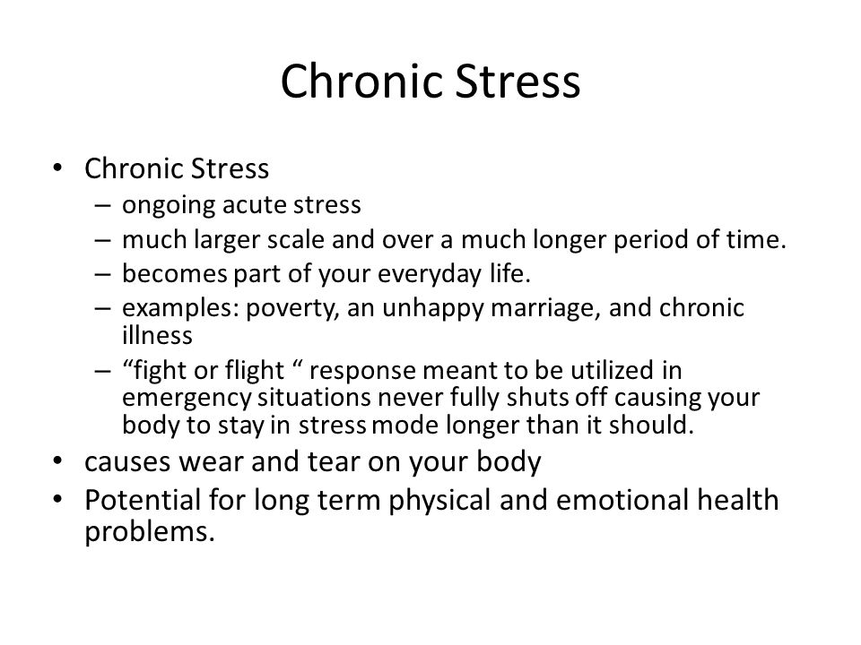 Chronic Stress Chronic Stress causes wear and tear on your body