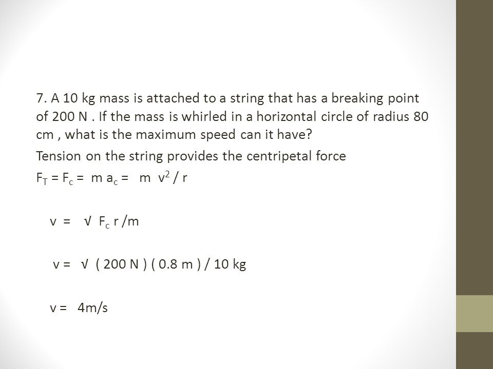 7. A 10 kg mass is attached to a string that has a breaking point of 200 N .