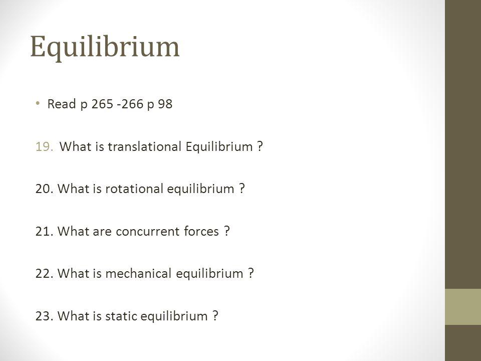 Equilibrium Read p 265 -266 p 98 What is translational Equilibrium