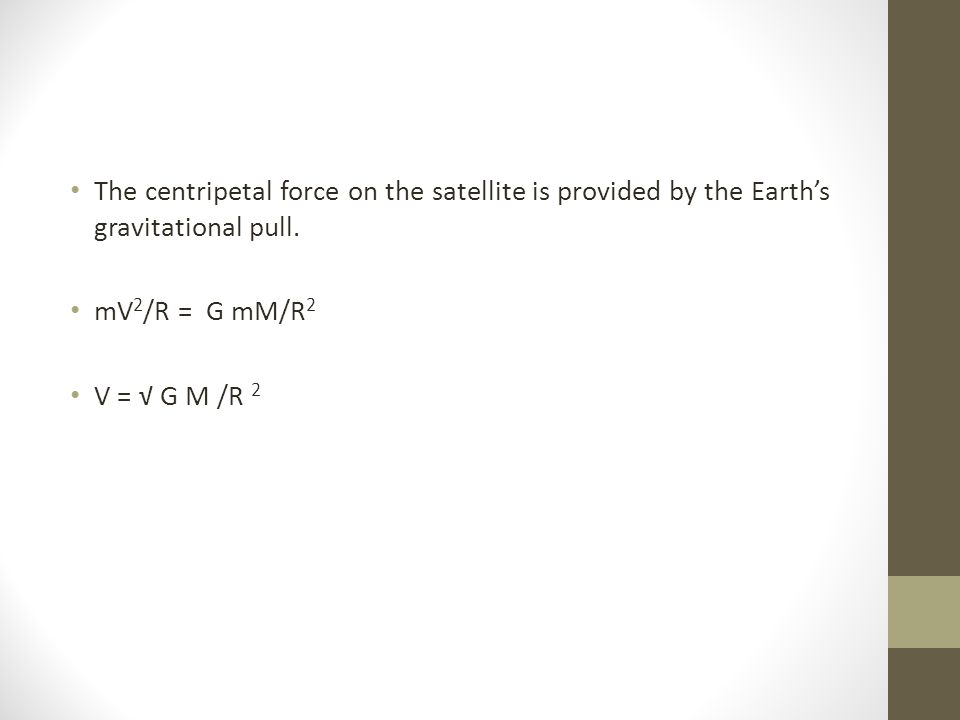 The centripetal force on the satellite is provided by the Earth's gravitational pull.