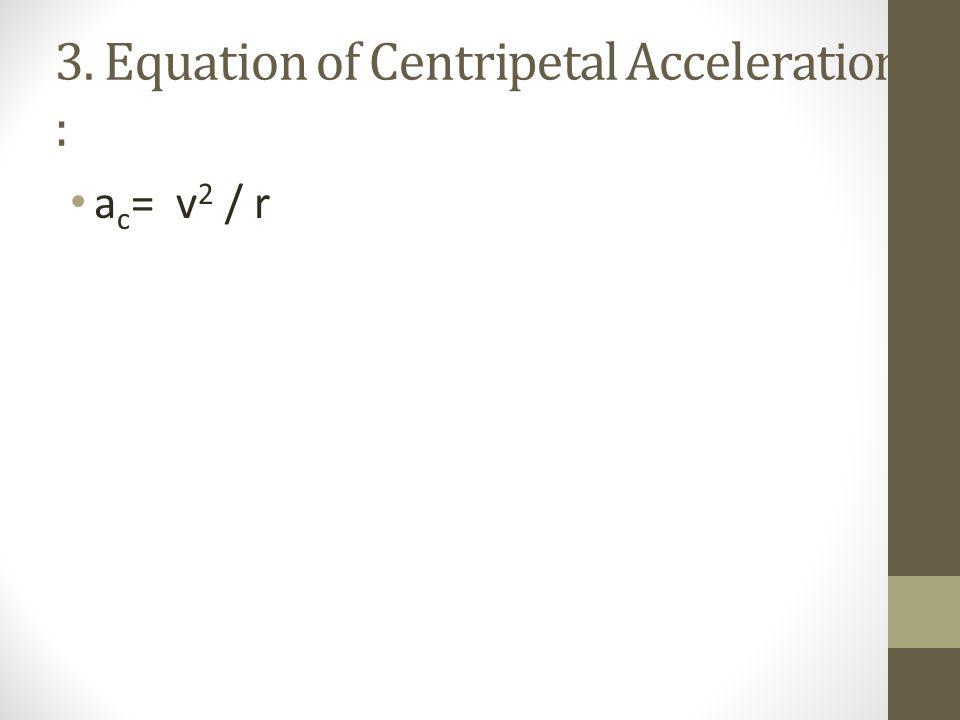 3. 3. Equation of Centripetal Acceleration :
