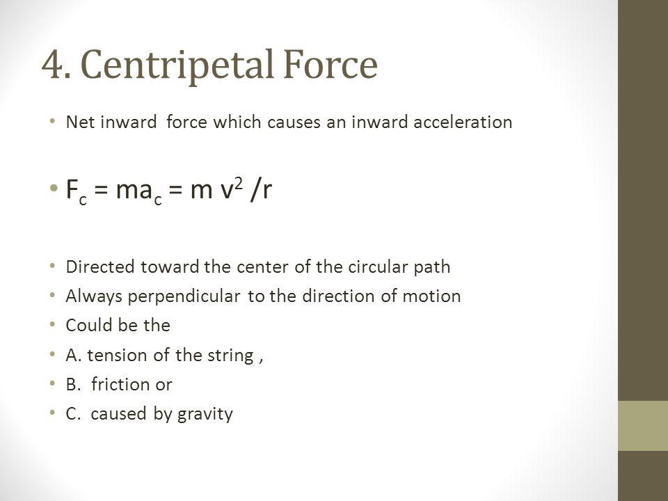 4. Centripetal Force Fc = mac = m v2 /r