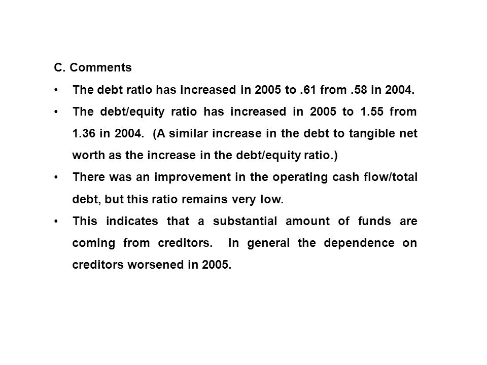 C. Comments The debt ratio has increased in 2005 to .61 from .58 in