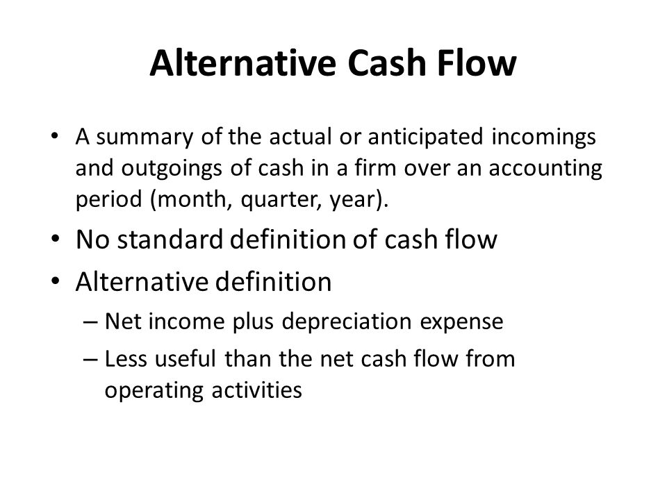 Alternative Cash Flow No standard definition of cash flow