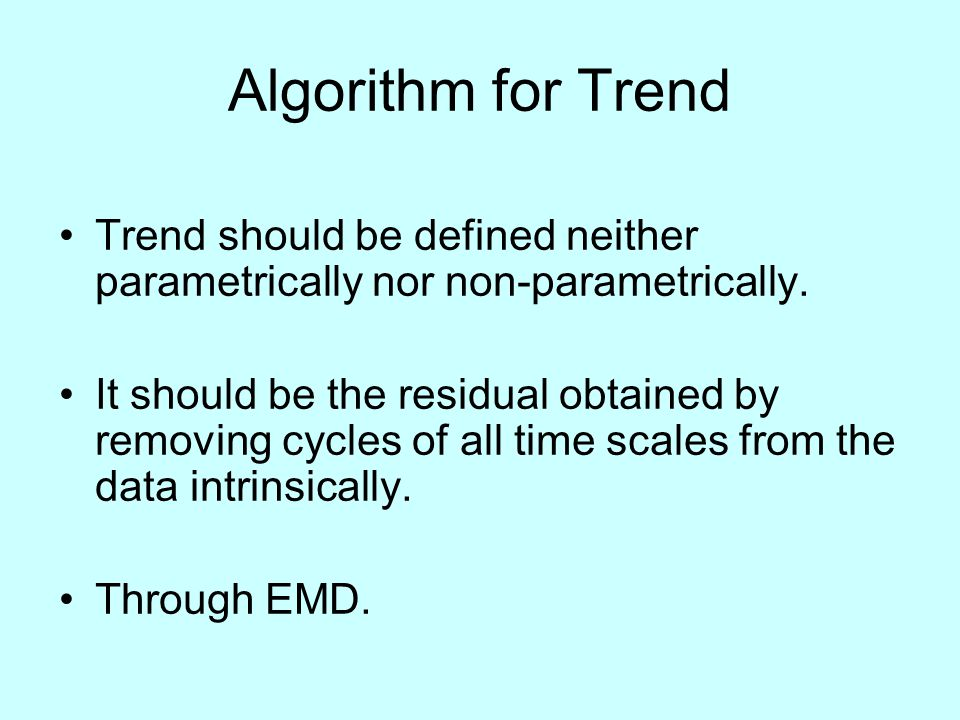 Algorithm for Trend Trend should be defined neither parametrically nor non-parametrically.