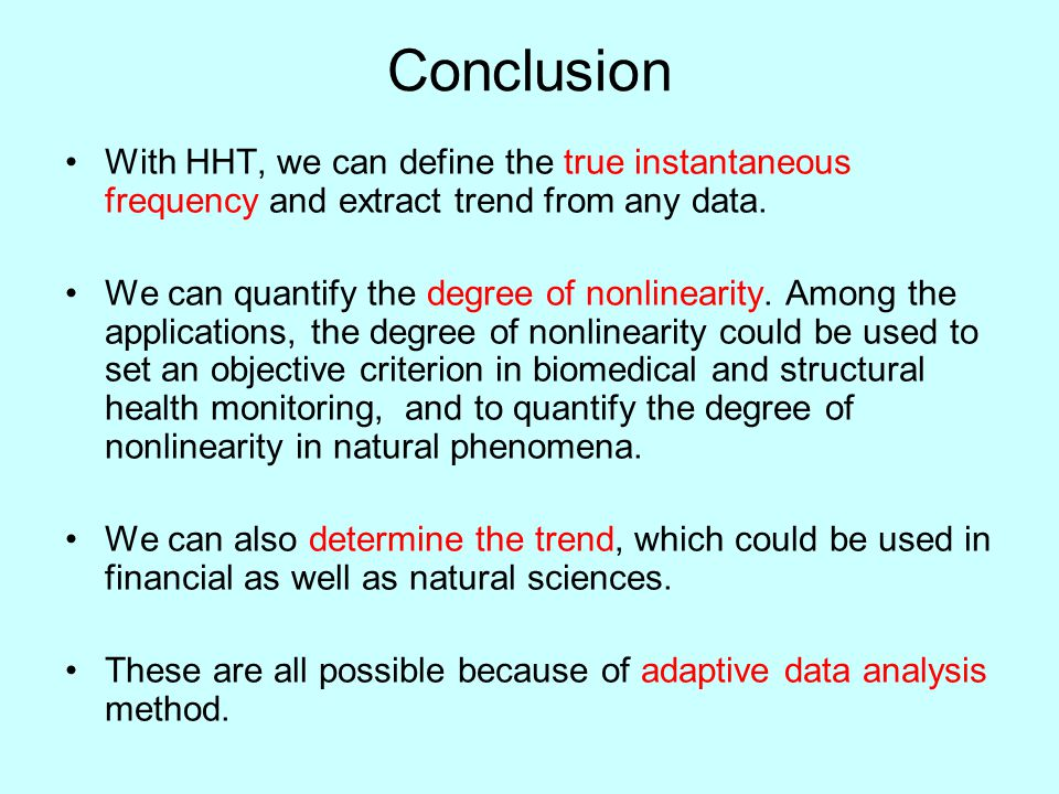 Conclusion With HHT, we can define the true instantaneous frequency and extract trend from any data.