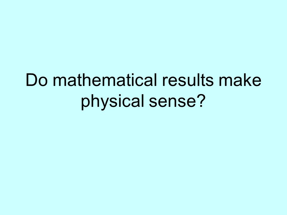 Do mathematical results make physical sense