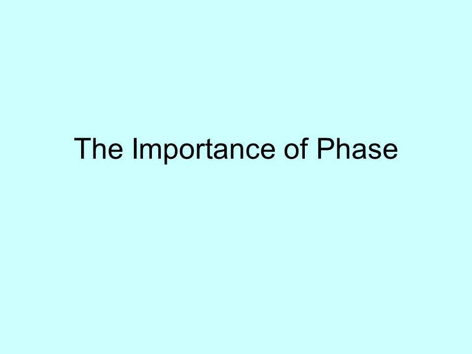 The Importance of Phase