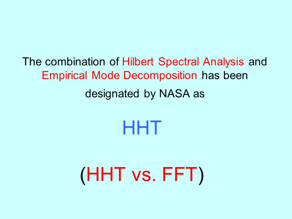 The combination of Hilbert Spectral Analysis and Empirical Mode Decomposition has been designated by NASA as