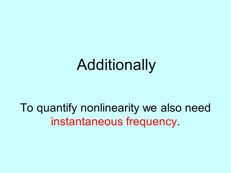 To quantify nonlinearity we also need instantaneous frequency.