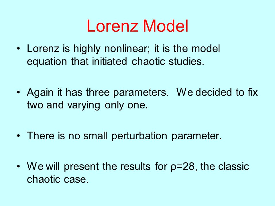 Lorenz Model Lorenz is highly nonlinear; it is the model equation that initiated chaotic studies.