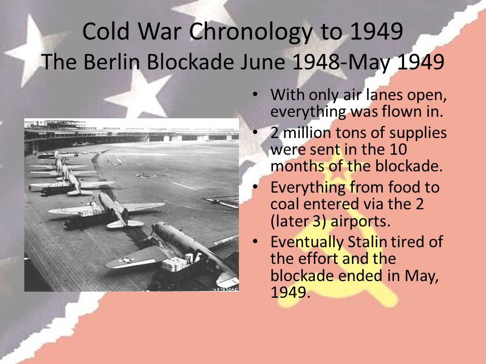 Cold War Chronology to 1949 The Berlin Blockade June 1948-May 1949