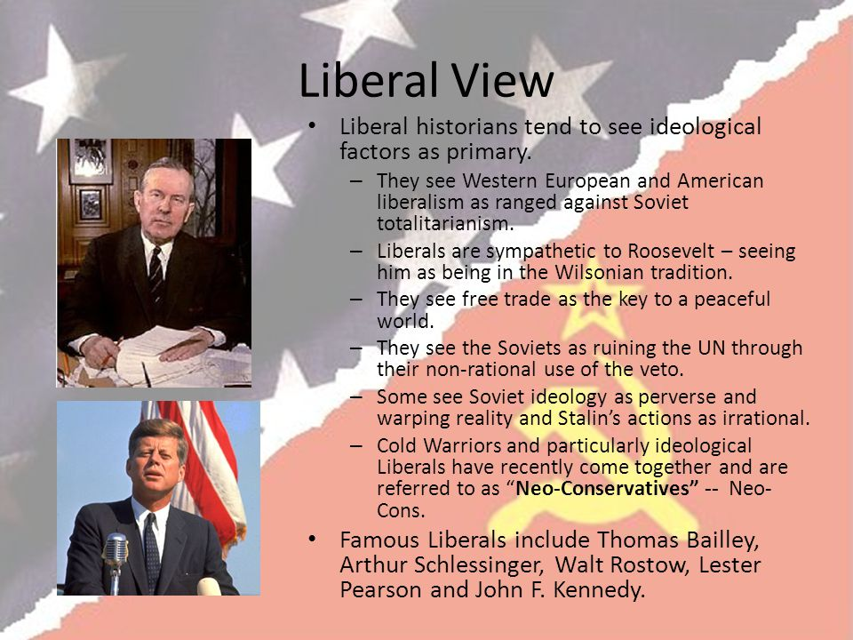 Liberal View Liberal historians tend to see ideological factors as primary.