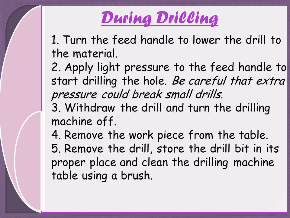 During Drilling 1. Turn the feed handle to lower the drill to the material.
