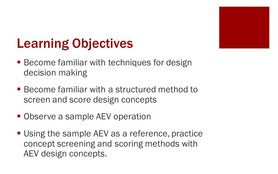 Learning Objectives Become familiar with techniques for design decision making.