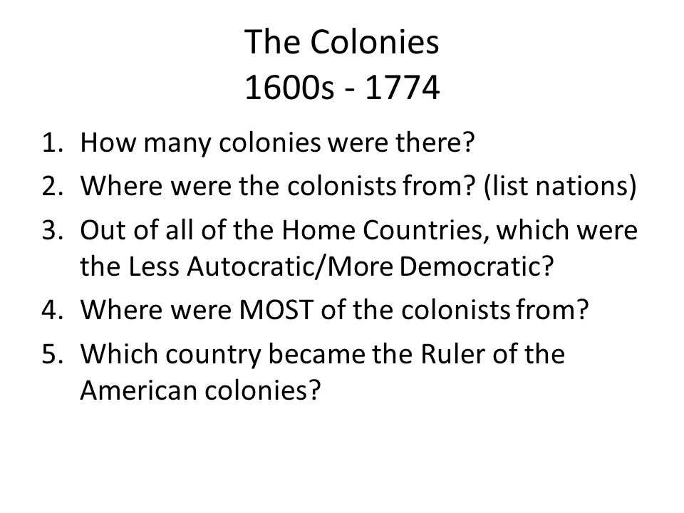 The Colonies 1600s - 1774 How many colonies were there