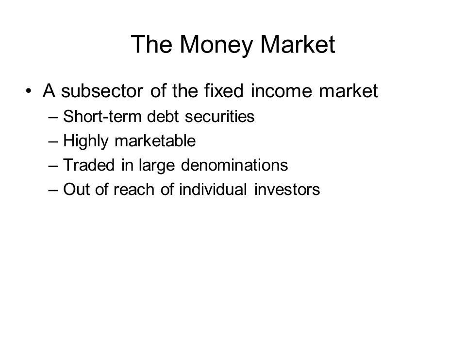 The Money Market A subsector of the fixed income market