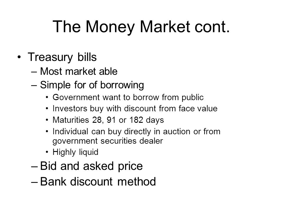 The Money Market cont. Treasury bills Bid and asked price