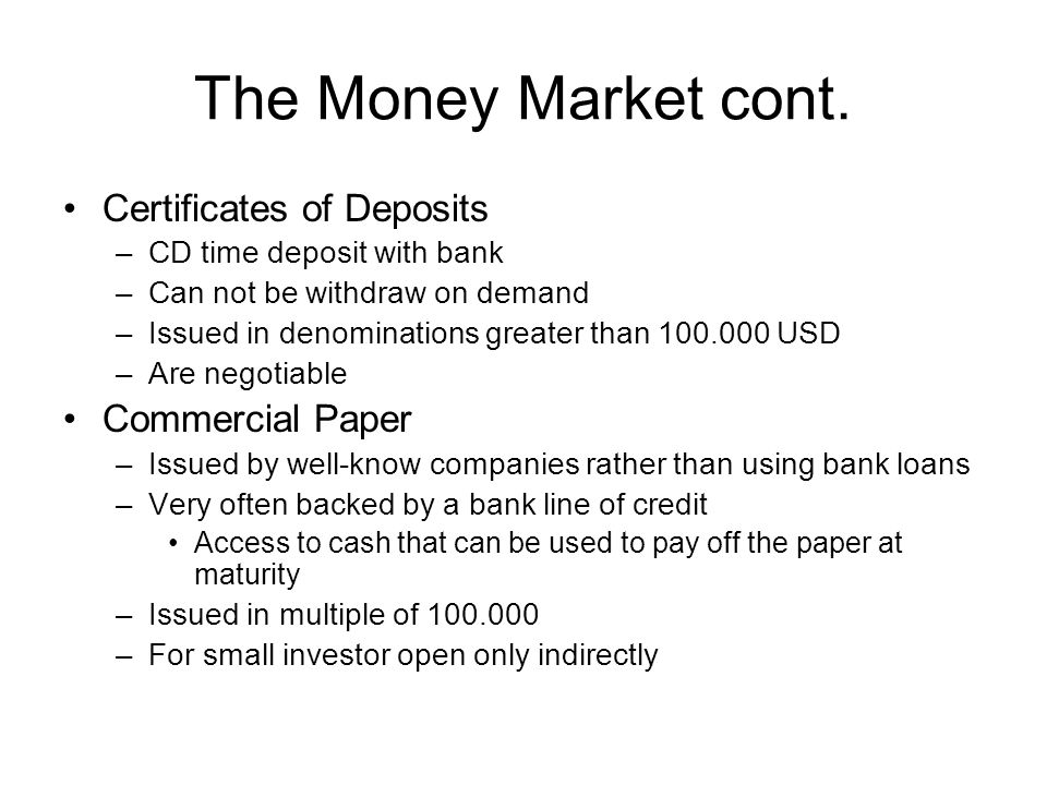 The Money Market cont. Certificates of Deposits Commercial Paper