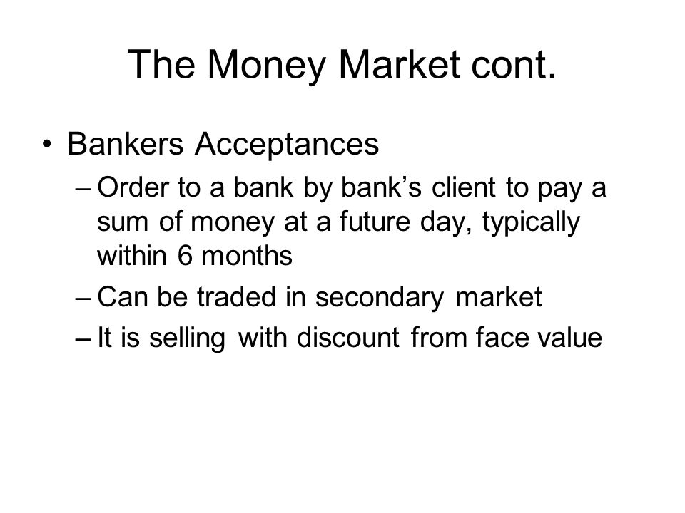 The Money Market cont. Bankers Acceptances