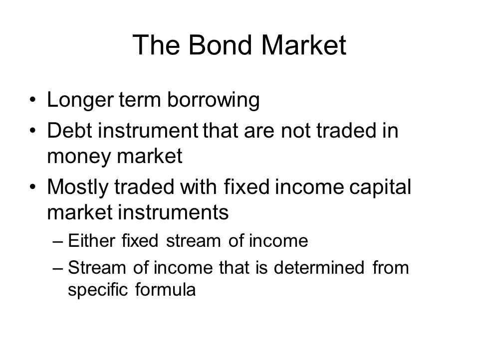 The Bond Market Longer term borrowing
