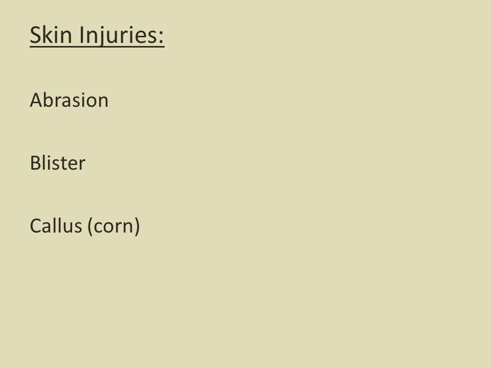 Skin Injuries: Abrasion Blister Callus (corn)