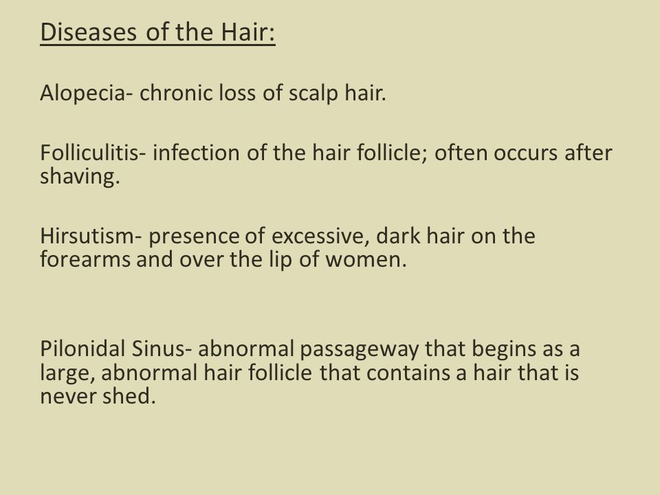 Diseases of the Hair: Alopecia- chronic loss of scalp hair.