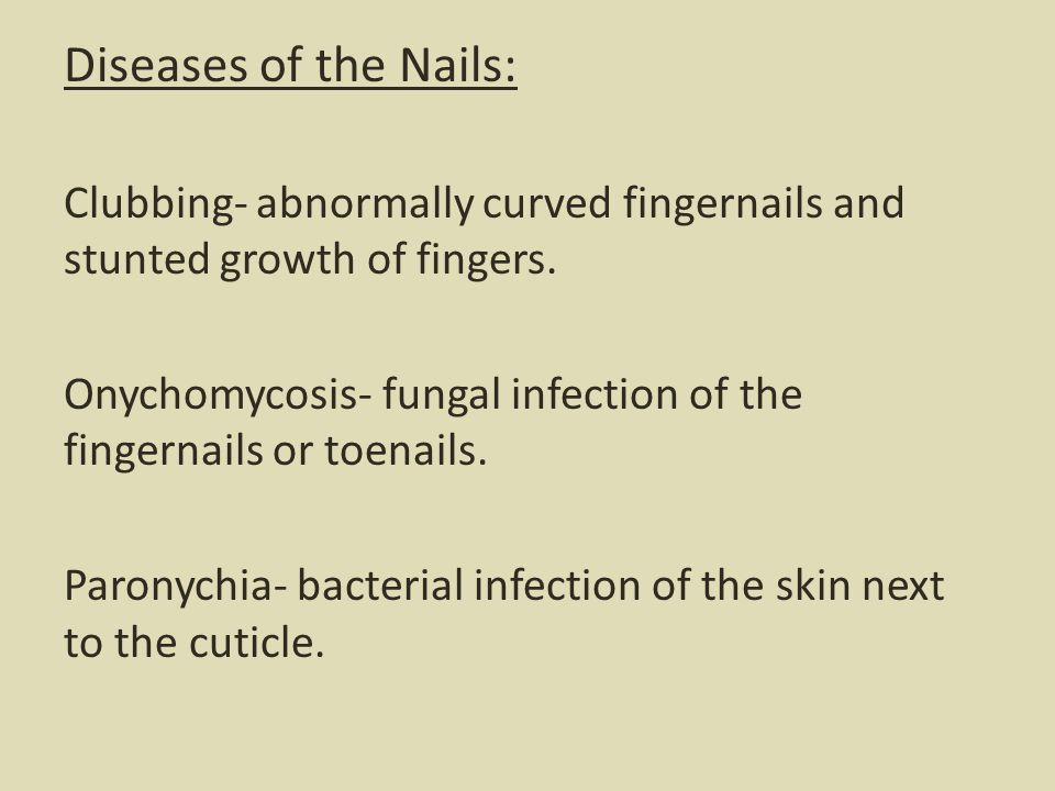 Diseases of the Nails: Clubbing- abnormally curved fingernails and stunted growth of fingers.