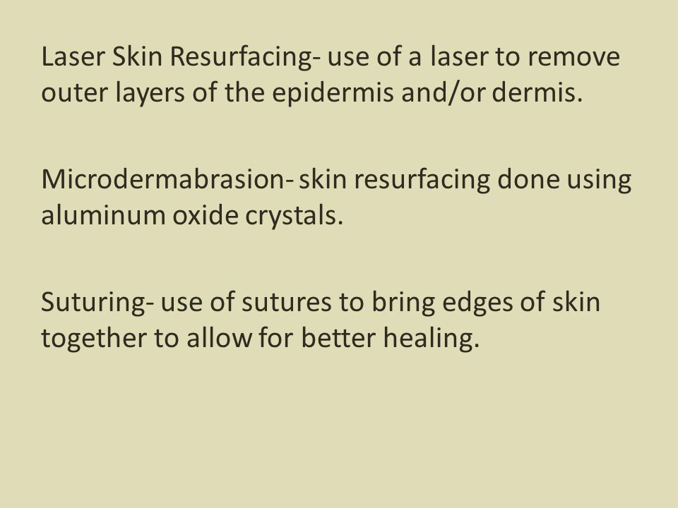 Laser Skin Resurfacing- use of a laser to remove outer layers of the epidermis and/or dermis.