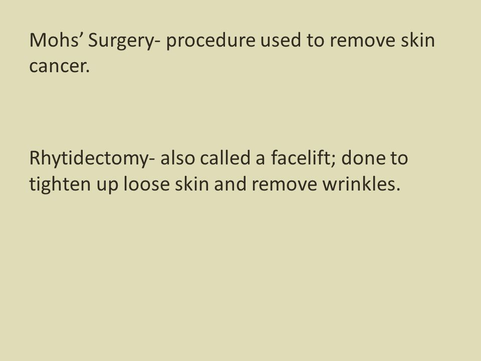 Mohs' Surgery- procedure used to remove skin cancer