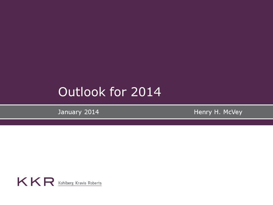 Outlook for 2014 January 2014 Henry H. McVey