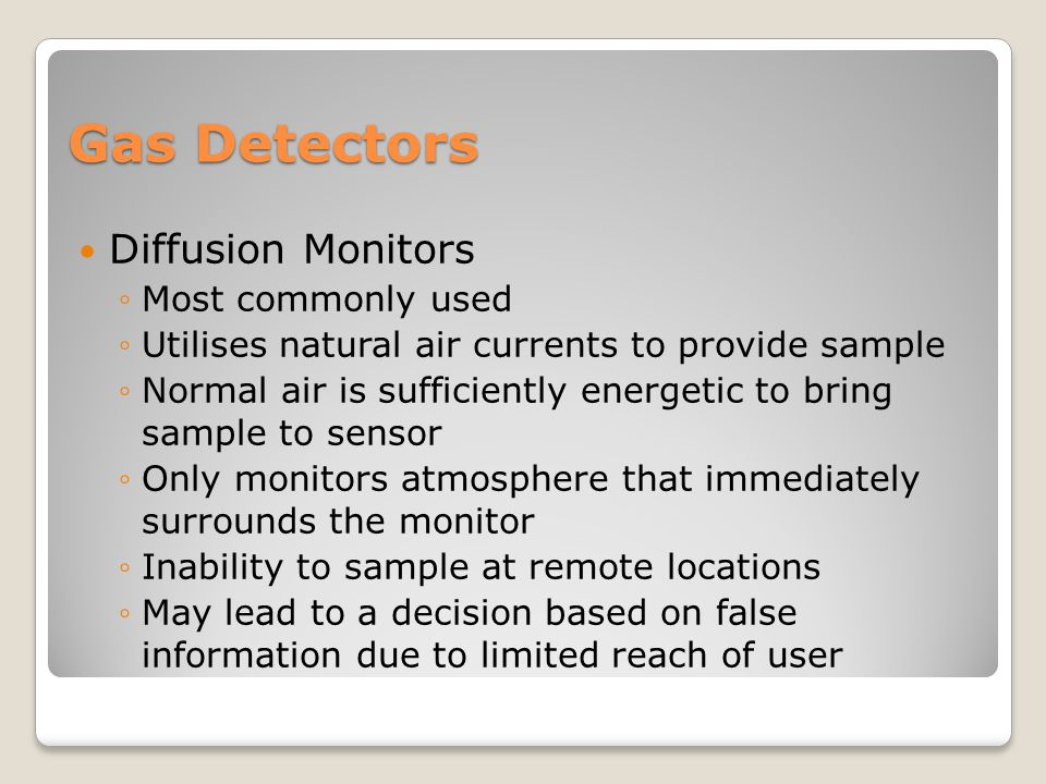 Gas Detectors Diffusion Monitors Most commonly used